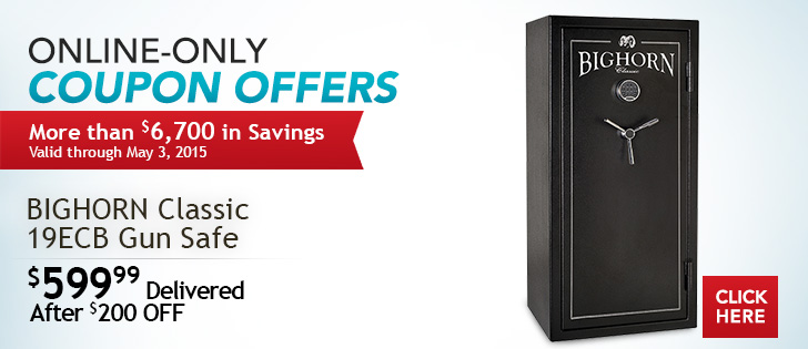 Online-Only Coupon Offers. Valid through 5/3/15. BIGHORN Classic 19ECB Gun Safe. $599.99 Delivered After $200 OFF. Click Here.