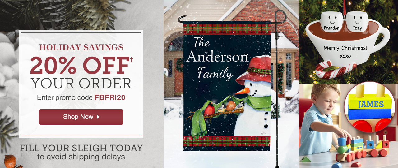 Holiday Savings. Shop Now. Use Promo Code FBFRI20 for 20% Off