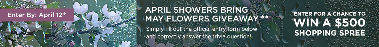 April Showers Bring May Flowers Giveaway - Enter for a Chance to Win a $500 Shopping Spree!