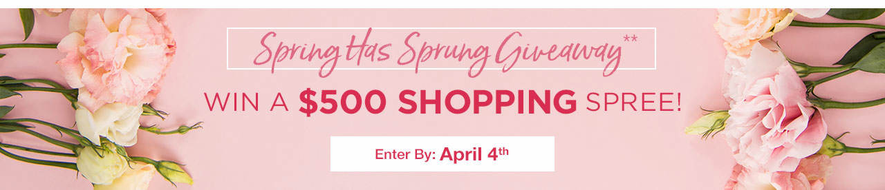 Spring Has Sprung Giveaway! Win a $500 shopping spree. Enter by April 4th.
