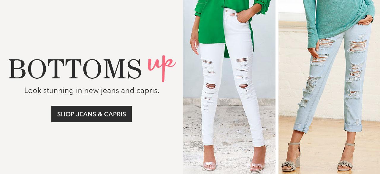 Bottoms UP! Shop Jeans & Capris.