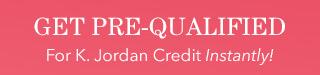 Get pre-qualified for K. Jordan Credit Instantly!