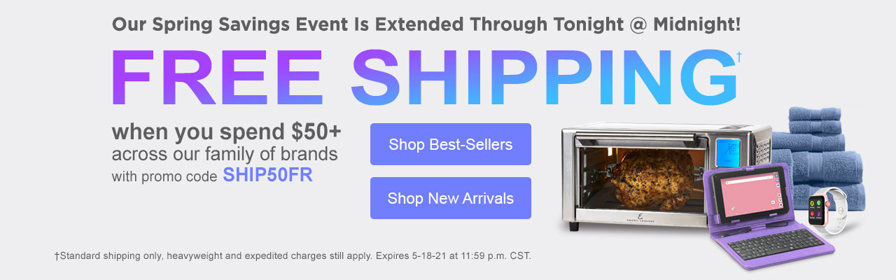 Free shipping when you spend $50 or more across our family of brands with code: SHIP50FR. Offer ends May 18 at 11:59 p.m. CST.
