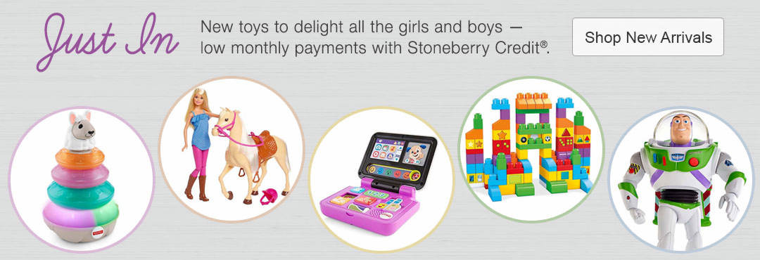 New toys to delight all the girls and boys with low monthly payments with Stoneberry Credit.
