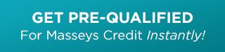 Get pre-qualified for Masseys Credit Instantly!