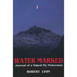 Water Marked - Journal of a Naked Fly Fisherman Book