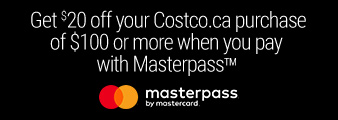 Masterpass by Mastercard. Get $20 OFF a purchase of $100 or more on Costco.ca when you pay with Masterpass. Terms and conditions apply. Learn More.