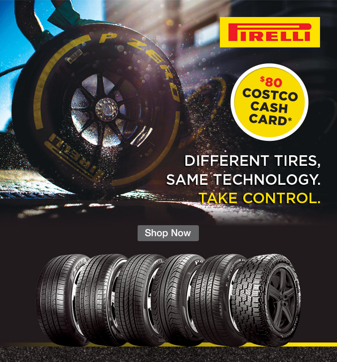 Pirelli. $80 Costco cash card. Different tires, same technology. Take Control. Shop Now.