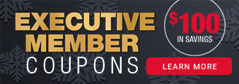 Executive member coupons. $100 in savings. Exclusively for Executive Members. Valid until January 19, 2020. Only available in warehouse.