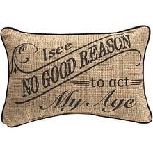 Word Pillow- I See No Good Reason To Act My Age