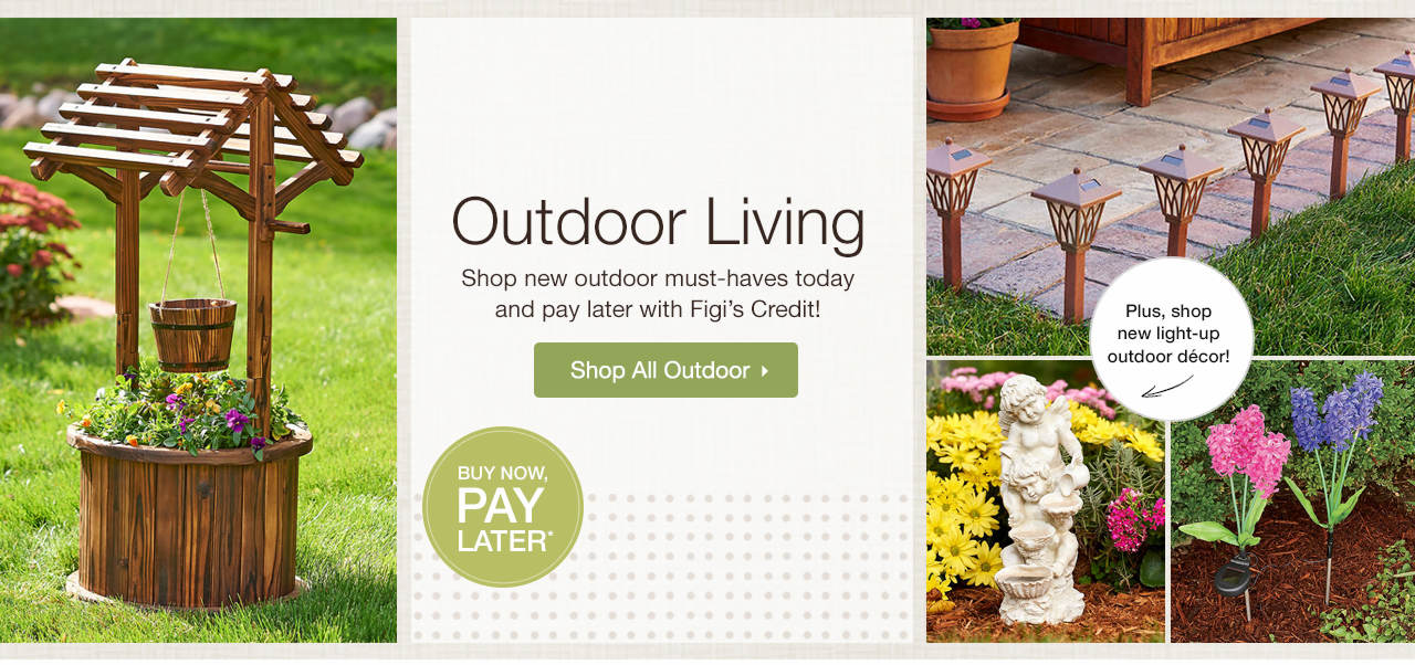 Outdoor Living - Shop new outdoor must-haves today and pay later with Figi's Credit!