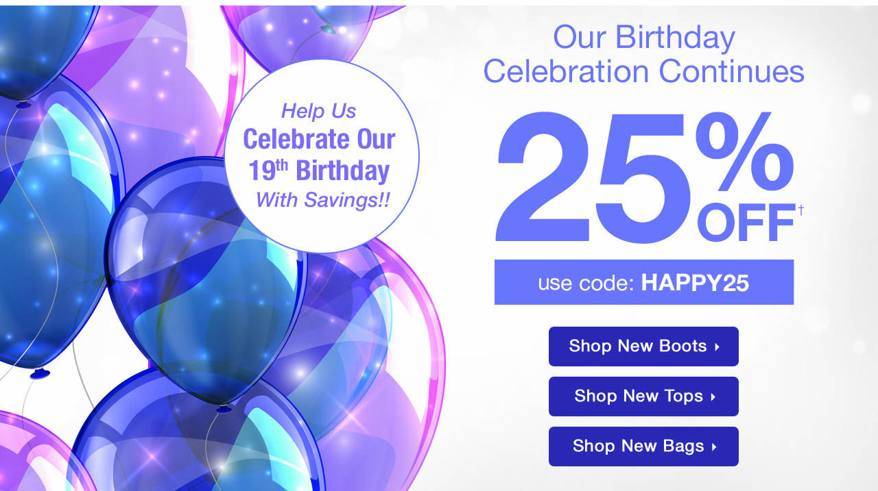 Our Birthday Celebration Continues! Take 25% Off Your Order With Code: HAPPY25
