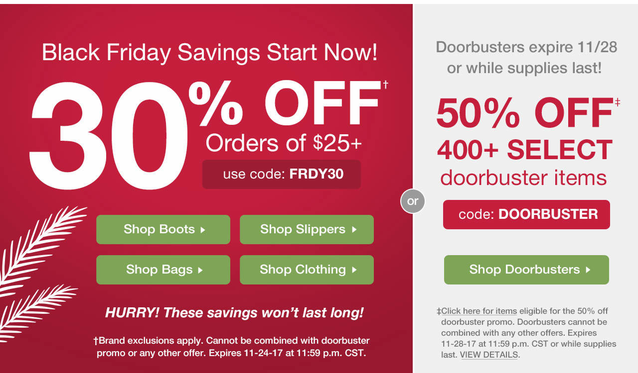 Take 30% Off $25 With Code: FRDY30 Until 11-24-17 at 11:59 p.m. CST or 50% Off Doorbusters With Code: DOORBUSTER Until 11-28-17 at 11:59 p.m. CST.