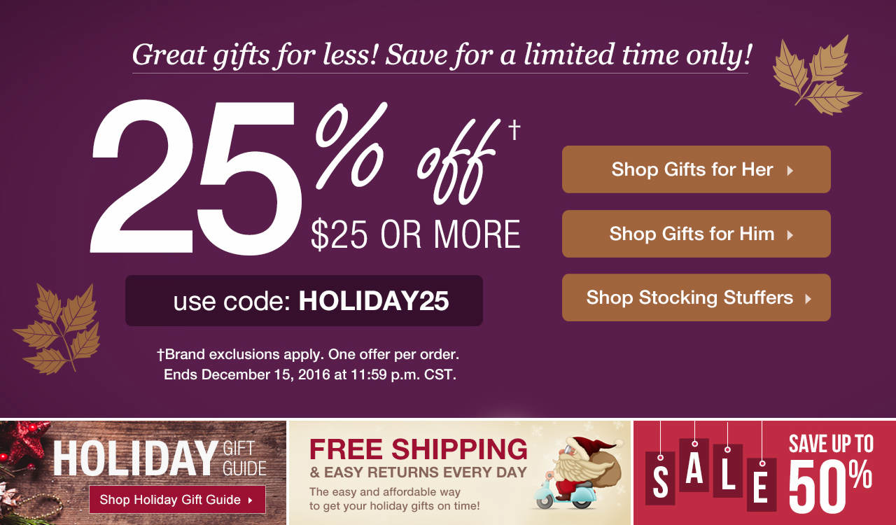 Take 25% Off $25 With Code: HOLIDAY25 Until 12/15/16 at 11:59 PM CST.