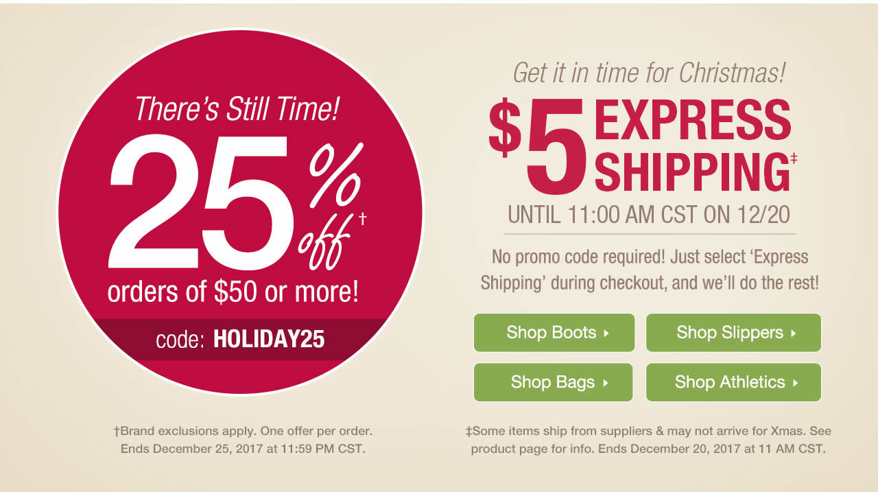 Take 25% Off $50 or More With Code: HOLIDAY25 Until 12-25-17 at 11:59 p.m. CST and Enjoy $5 Express Shipping Until 12-20-17 at 11:00 a.m. CST.