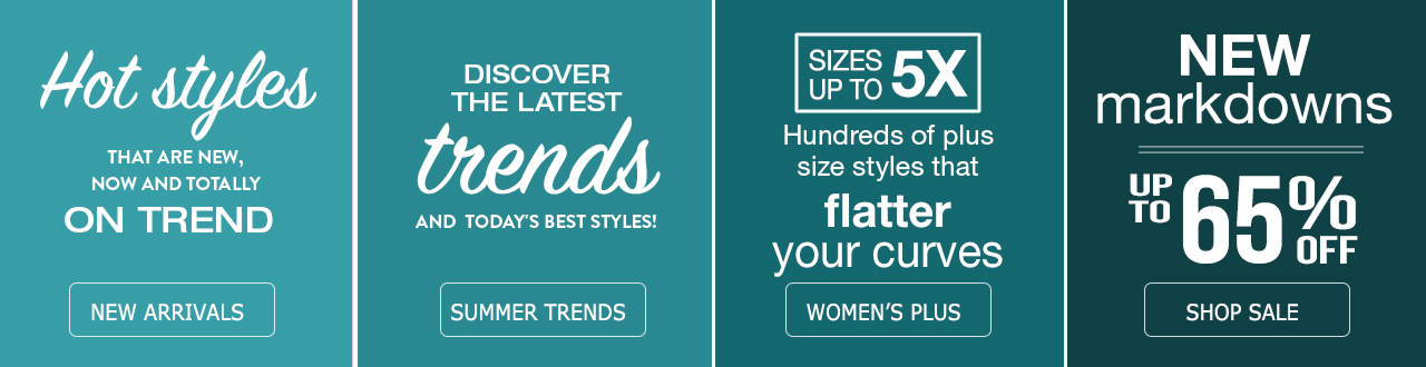 See what all the hype's about - Hot styles that are new, now and totally on trend. Discover the latest trends and today's best styles. 100s of plus size styles that flatter your curves up to 5X available in our Women's Plus department. New markdowns on our sale tab of up to 65% off.