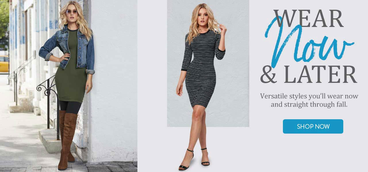Versatile wear now and later styles you'll enjoy today and straight through fall. Shop now!