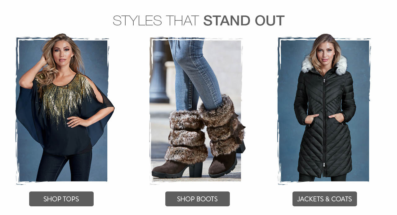 Shop styles that stand out, such as tops, boots and jackets & coats.