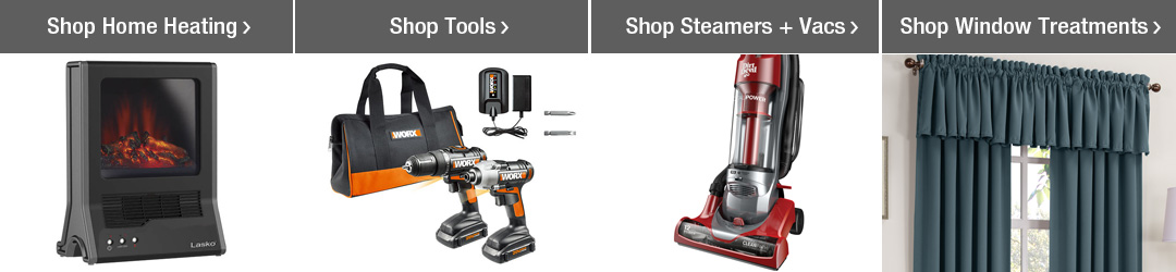 Shop Top Home Categories - Home Heating, Tools, Steamers + Vacs and Window Treatments!