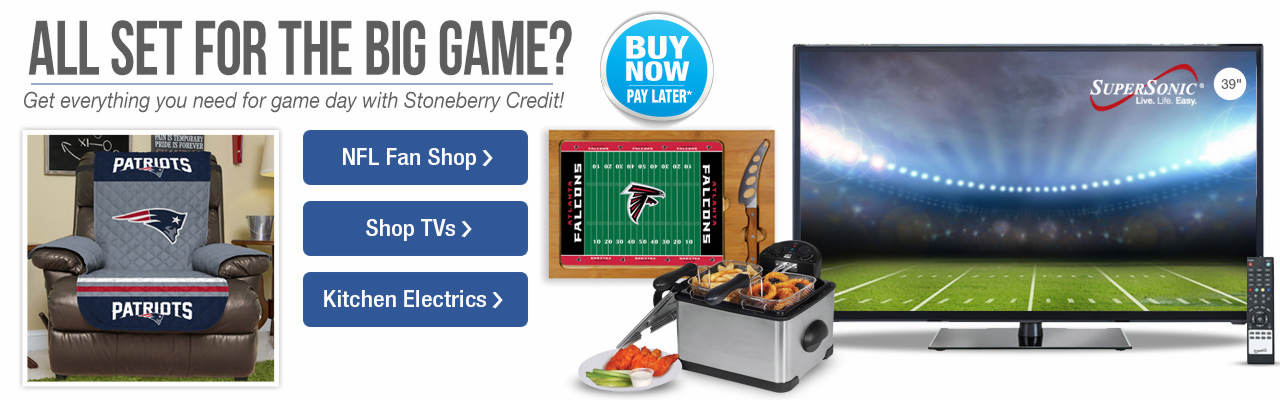 Get everything you need for game day with Stoneberry Credit. Shop the NFL Fan Shop, a wide selection of tvs and kitchen electrics to make snack prep a breeze.