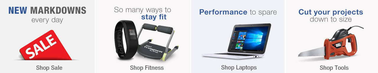 Check out new markdowns added every day on our sale tab. Find many ways to stay fit by shopping our fitness selection. Find performance to spare with our wide selection of laptops and cut your projects down to size with tools.