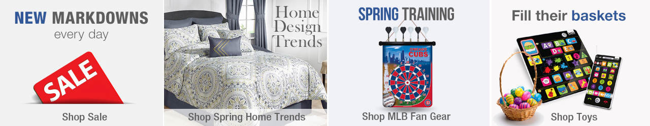 Check out new markdowns added every day on our sale tab. Find new ways to decorate your home by shopping our Spring Home Trends page. Gear up for Spring Training by showing off your MLB Fan gear and fill their Easter baskets with the newest toys.