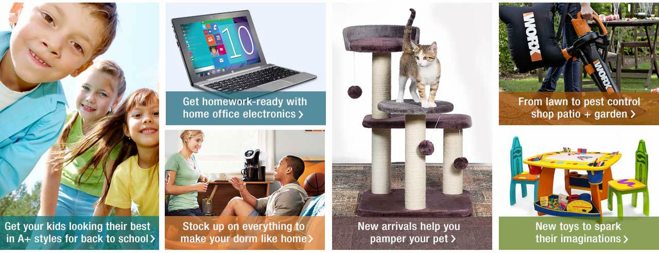 Find A+ styles for back to school and home office electronics. Gear up to make your dorm like home. New arrivals help you pamper your pet. Lawn care to pest control items in our patio + garden shop, and new toys to spark their imaginations.
