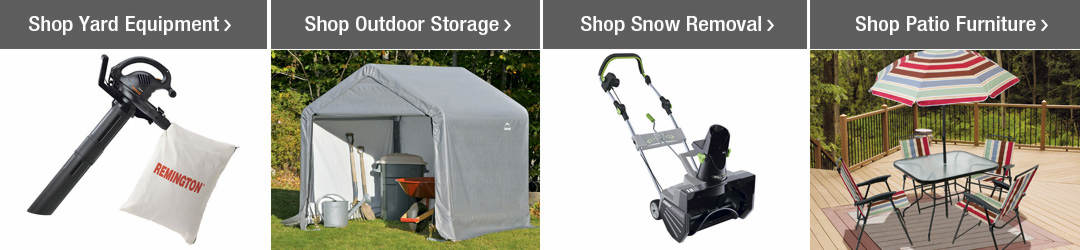 Shop Top Patio, Lawn + Garden Categories - Yard Equipment, Outdoor Storage, Snow Removal and Patio Furniture!