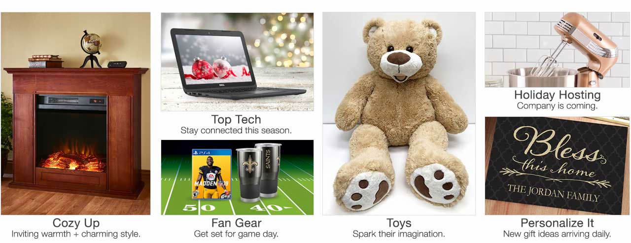 Stay warm and cozy in style with heaters for the home. Stay connected this season with top tech. Get set for game day with NFL fan gear. Spark their imaginations with toys. Holiday hosting time is here. Get the gear. New personalized gift ideas arriving daily.