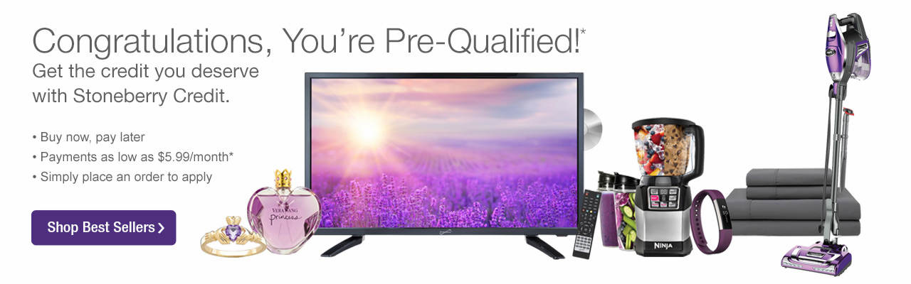 Congratulations, You're Pre-Qualified! Get the credit you deserve with Stoneberry Credit. Shop our Best Sellers.