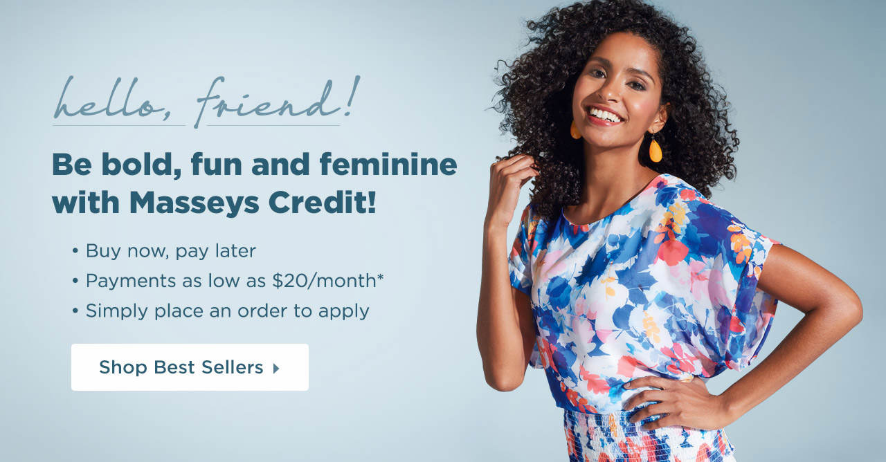 Be Bold, Fun and Feminine With Masseys Credit! Shop Best-Sellers