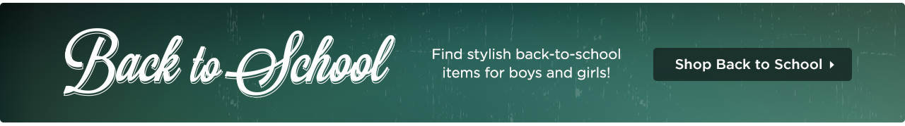 Find stylish back-to-school items for boys and girls! Shop Now