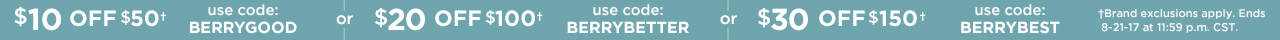 $10 Off $50 With Code: BERRYGOOD, $20 Off $100 With Code: BERRYBETTER or $30 Off $150 With Code: BERRYBEST Until 8-21-17 at 11:59 p.m. CST.