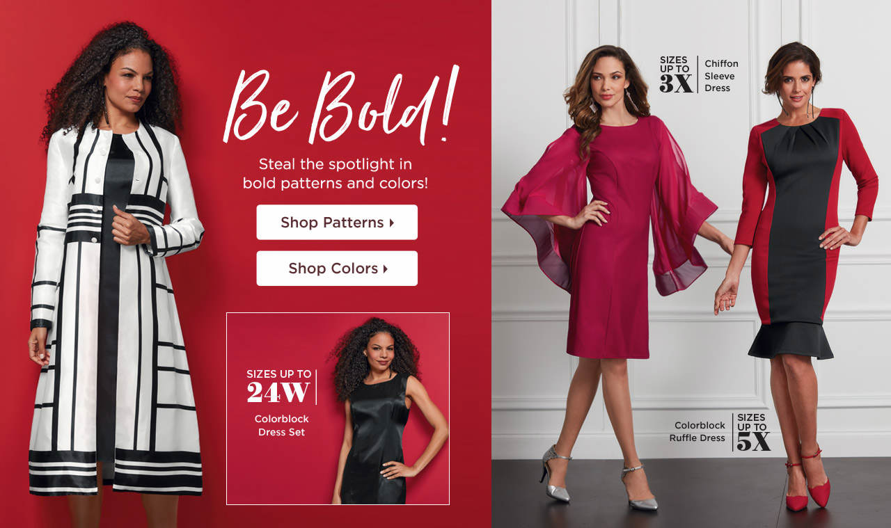 Be Bold - Steal the spotlight in bold patterns and colors! Shop Now