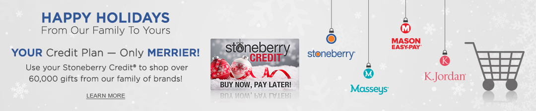 Your credit plan - only merrier! Use your Stoneberry Credit to shop over 60,000 items from our family of brands. Click or tap to learn more now.