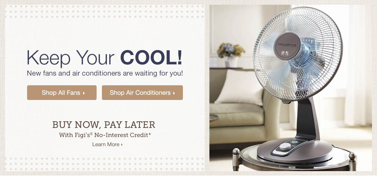 Keep Your Cool - New fans and air conditioners are waiting for you! Shop Now