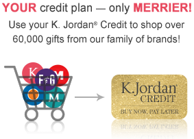 Your credit plan - only Merrier! Use your KJordan Credit to Shop over 60,000 gifts from our family of brands!