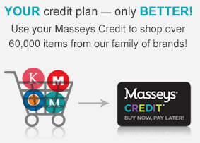 Your credit plan - only Better! Use your Masseys Credit to Shop over 60,000 items from our family of brands!