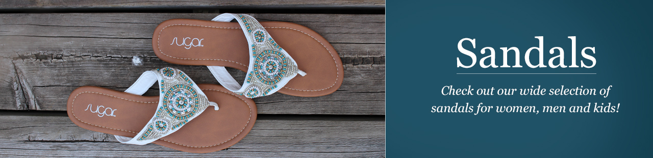 Sandals. Check Out our wide selection of sandals for women, men and kids!
