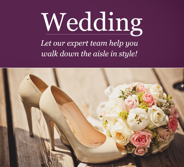 Wedding. Let our expert team help you walk down the aisle in style!