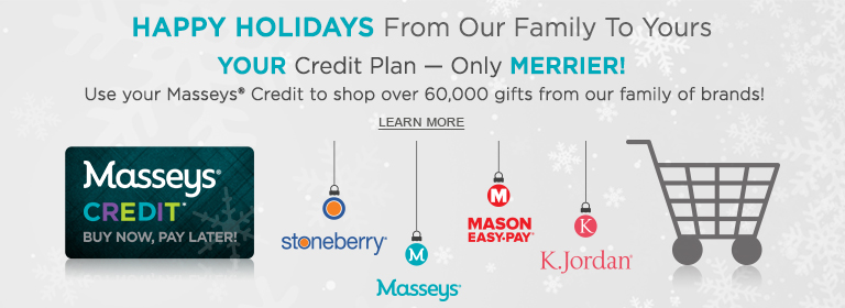 Your credit plan - only merrier! Use your Masseys Credit to shop over 60,000 items from our family of brands. Click or tap to learn more now.
