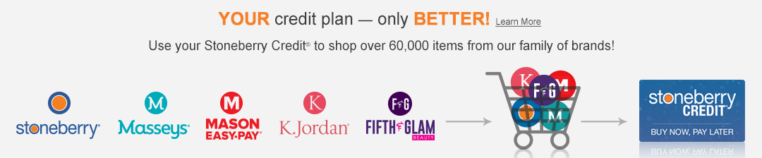 Your credit plan - only better! Use your Stoneberry Credit to shop over 60,000 items from our family of brands. Click or tap to learn more now.