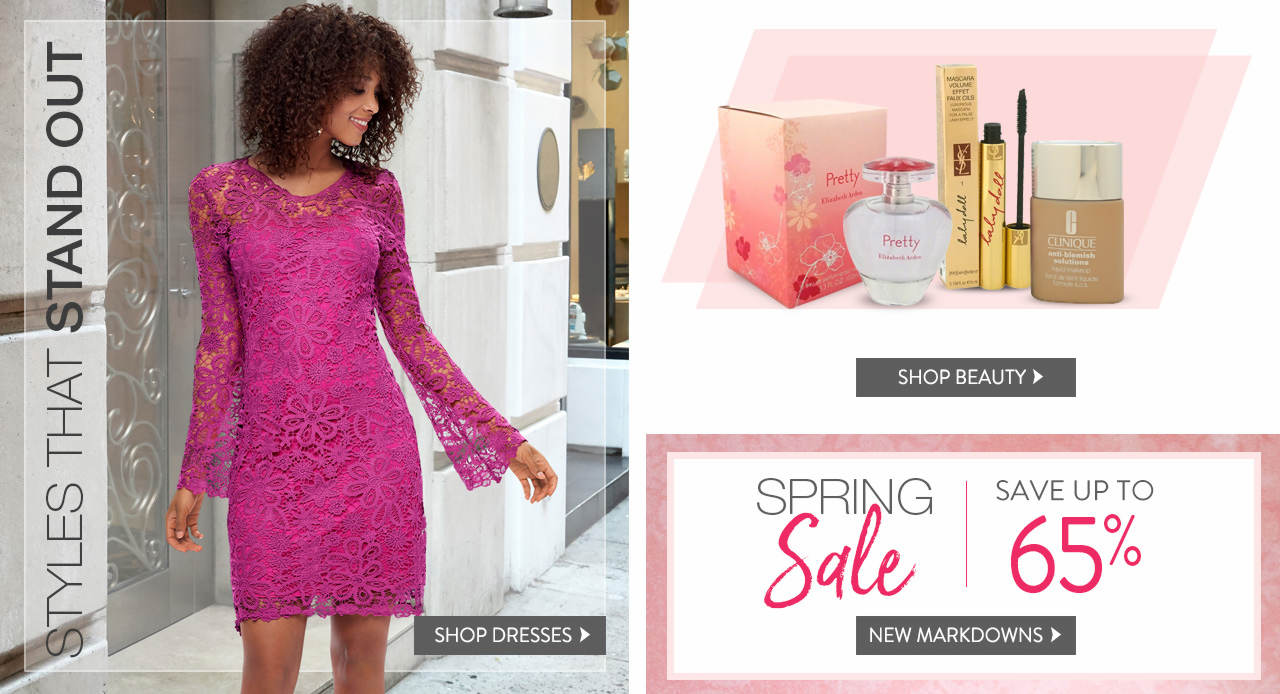 Shop styles that stand out, such as dresses, beauty items and new markdowns.