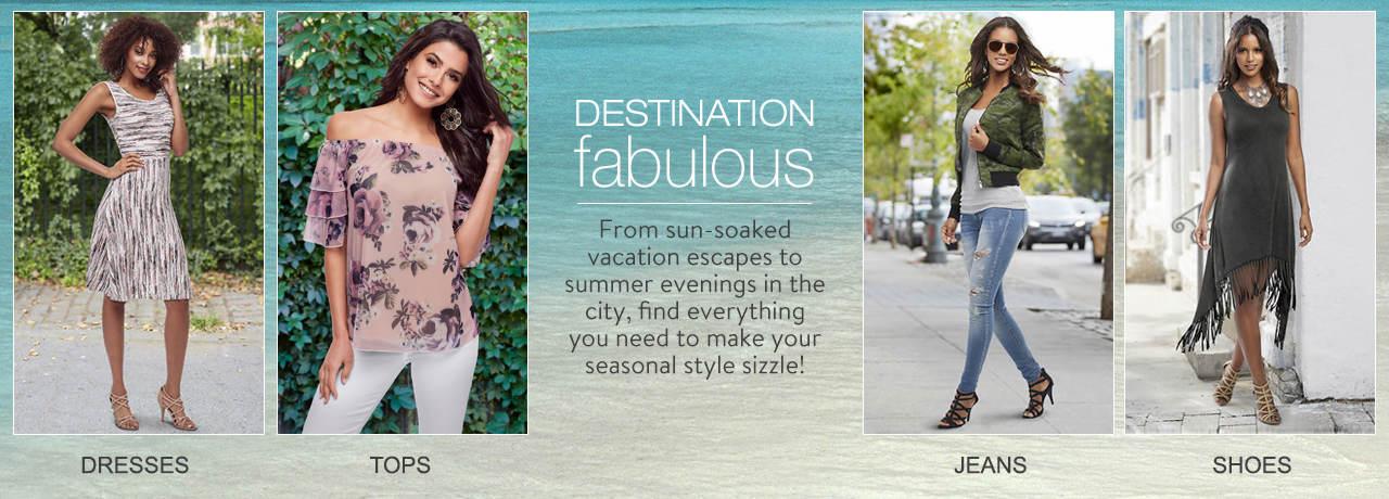 Destination fabulous! Shop dresses, tops, jeans and shoes for a memorable summer.