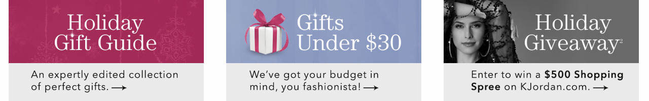 Shop our seasonal Holiday Gift Guide, Gifts under $30, plus enter to win a $500 shopping spree on K. Jordan.com.