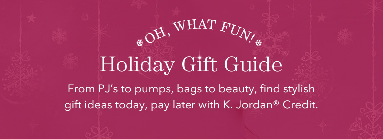 From PJ's to pumps, bags to beauty, find stylish gift ideas today, pay later with K. Jordan Credit.