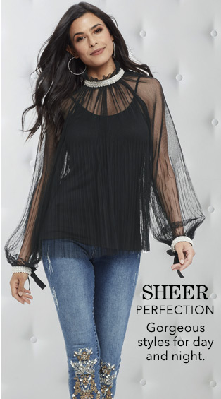 Sheer perfection. Gorgeous styles for day and night. Shop Sheer.