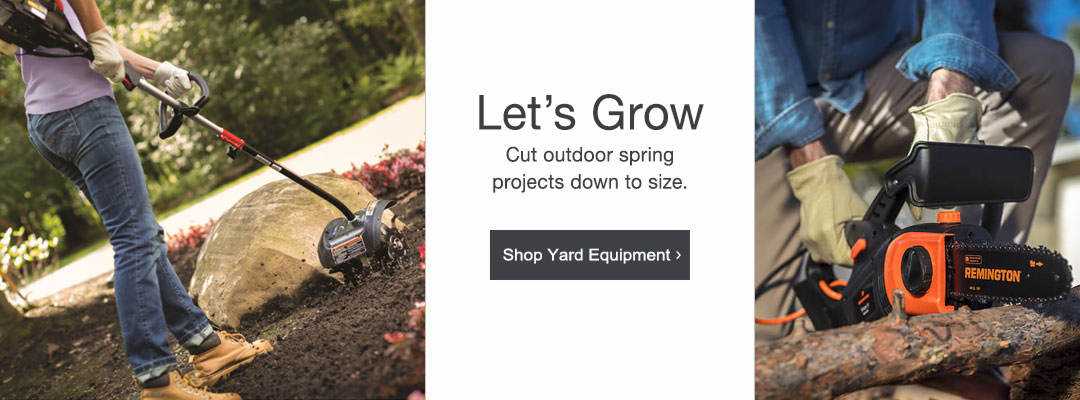Let's grow. Cut outdoor spring projects down to size. Shop yard equipment now.