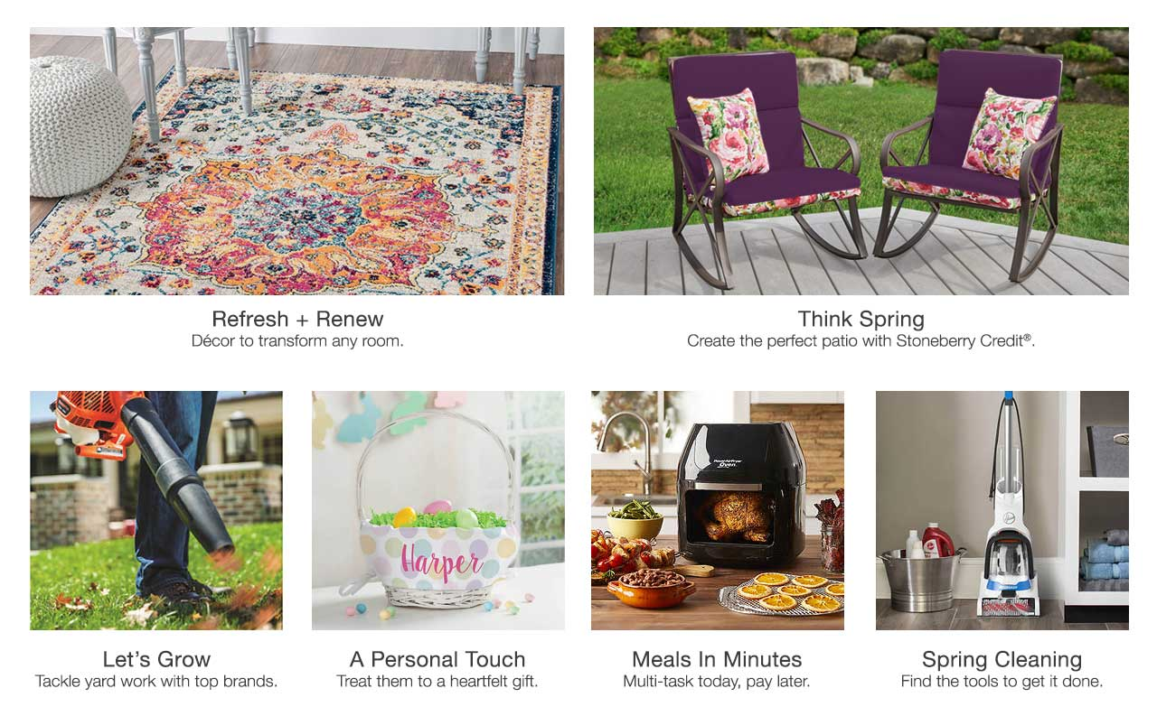 Spring cleaning + organization made easy. Create your outdoor oasis with patio, lawn and garden essentials. Great finds on furniture. Shop high tech with low monthly payments. Refresh and renew with home decor. Treat them to a heartfelt gift with a personal touch.