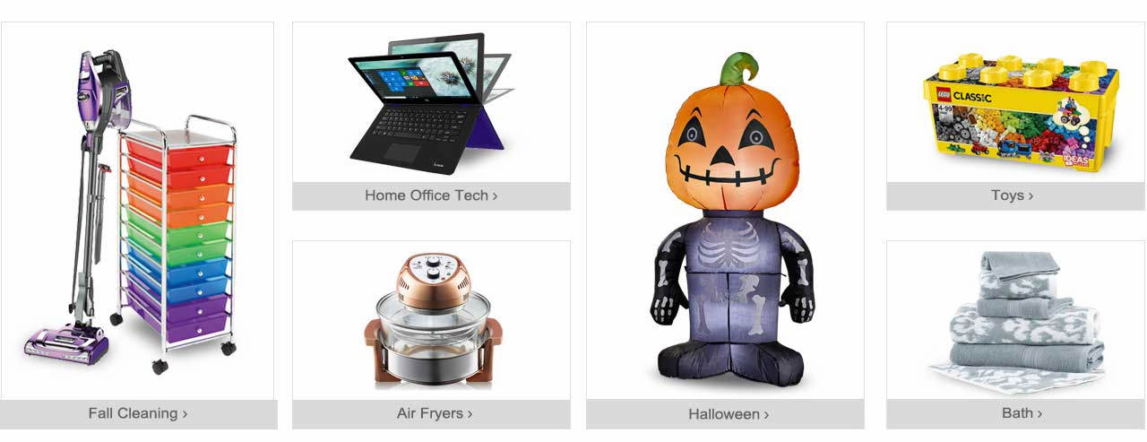 Get ready for fall with cleaning and organizational items. Shop our selection of home office tech. Decorate your home for Halloween. Get the kids some new toys. Find a wide assortment of bath items, plus amazing air fryers. Start exploring!
